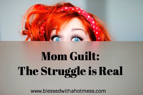 Mom Guilt : The Struggle is Real