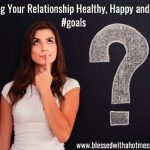 Keeping Your Relationship Healthy, Happy and Hot :) #goals