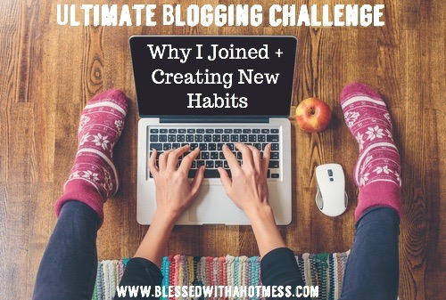 Ultimate Blogging Challenge: Why I Joined + Creating New Habits